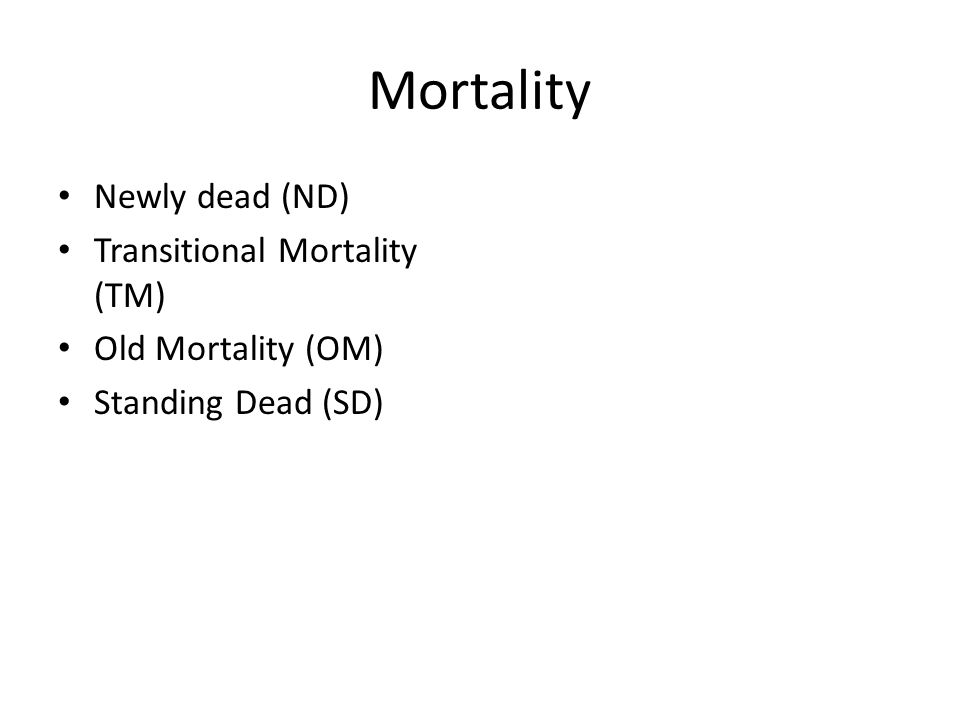 Mortality Newly dead (ND) Transitional Mortality (TM) Old Mortality (OM) Standing Dead (SD)