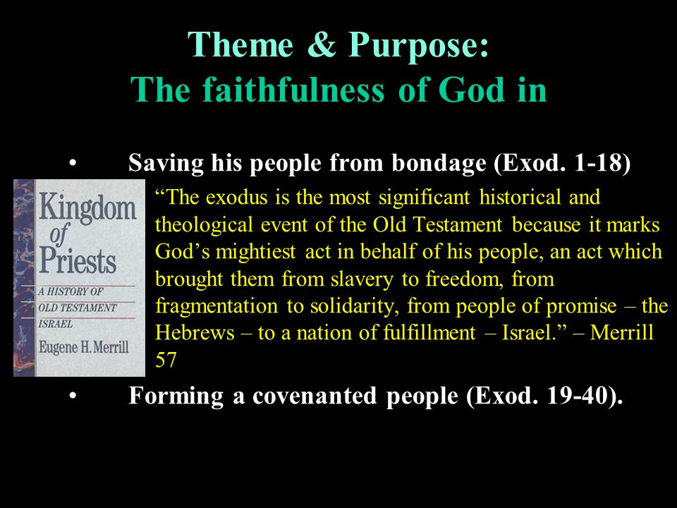 Theme & Purpose: The faithfulness of God in Saving his people from bondage (Exod.