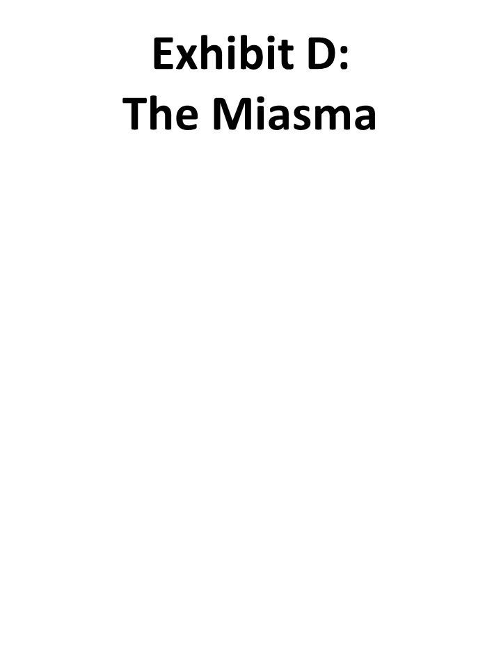 Exhibit D: The Miasma