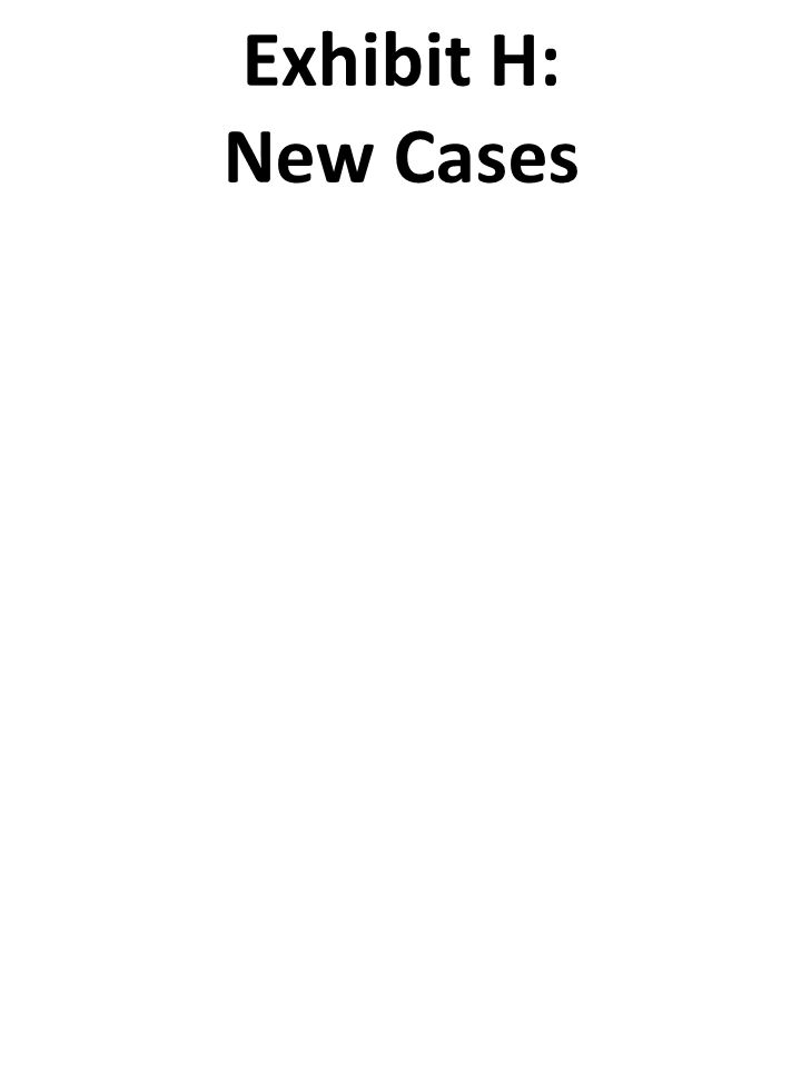 Exhibit H: New Cases