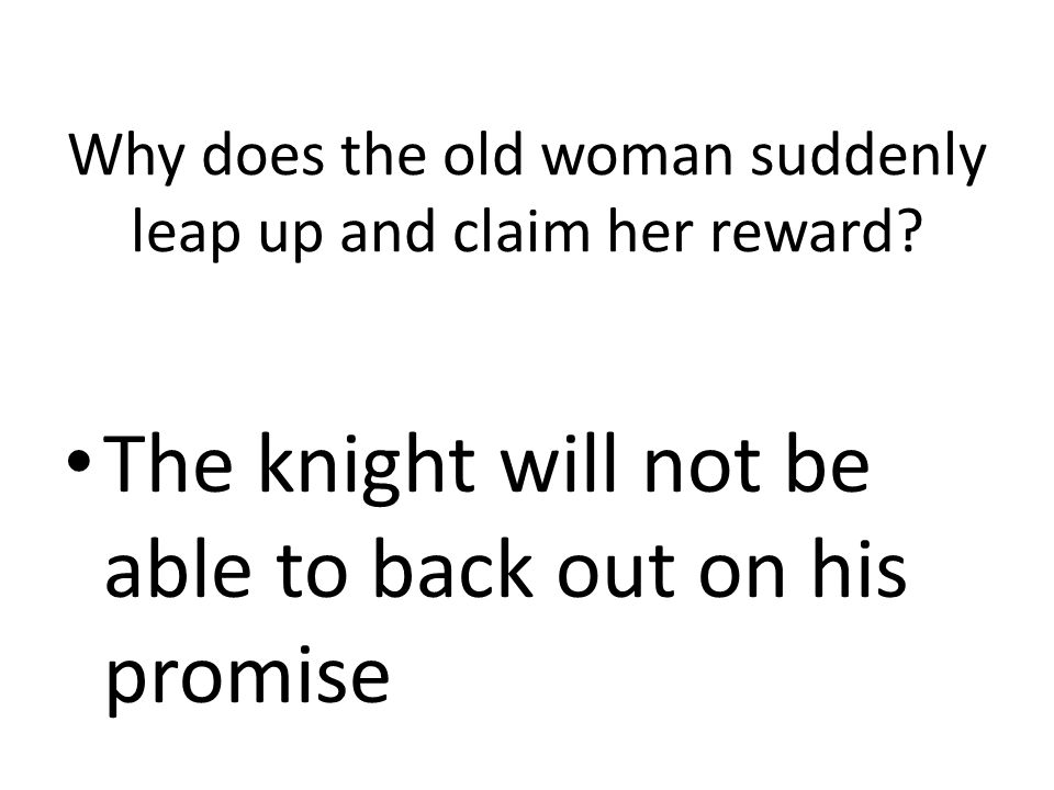 Why does the old woman suddenly leap up and claim her reward? The knight will not be able to back out on his promise