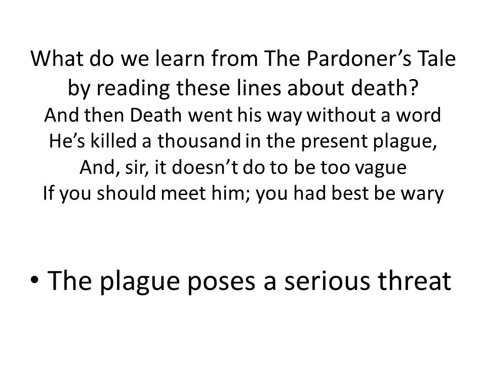 What do we learn from The Pardoner's Tale by reading these lines about death? And then Death went his way without a word He's killed a thousand in the
