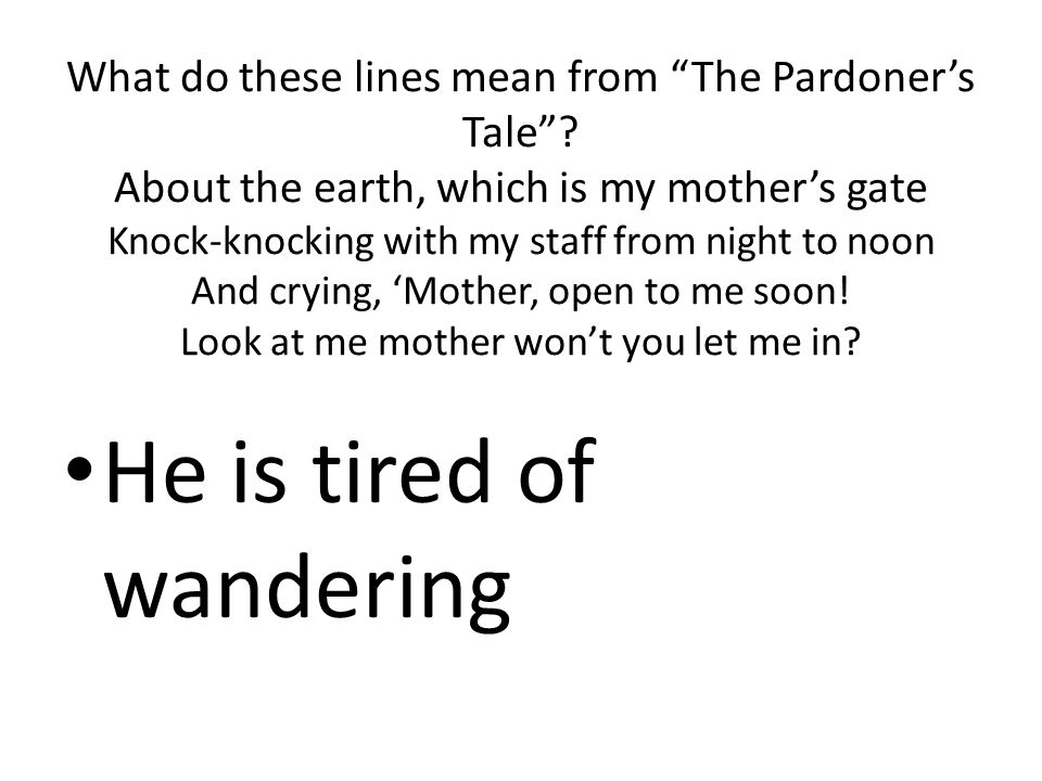 "What do these lines mean from ""The Pardoner's Tale""? About the earth, which is my mother's gate Knock-knocking with my staff from night to noon And cr"