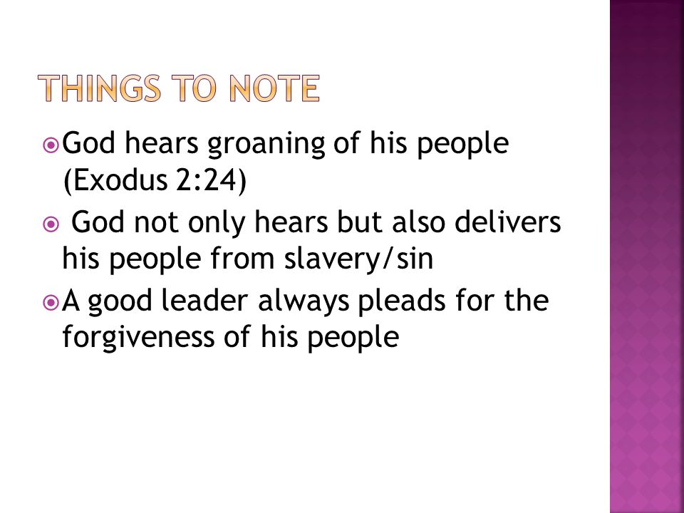  God hears groaning of his people (Exodus 2:24)  God not only hears but also delivers his people from slavery/sin  A good leader always pleads for the forgiveness of his people