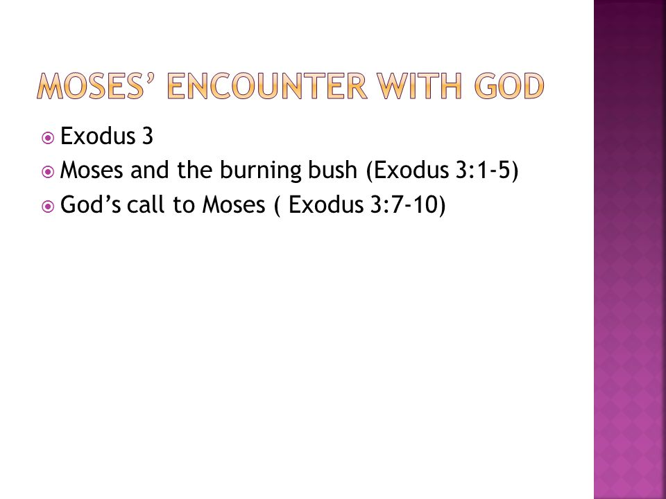  Exodus 3  Moses and the burning bush (Exodus 3:1-5)  God's call to Moses ( Exodus 3:7-10)