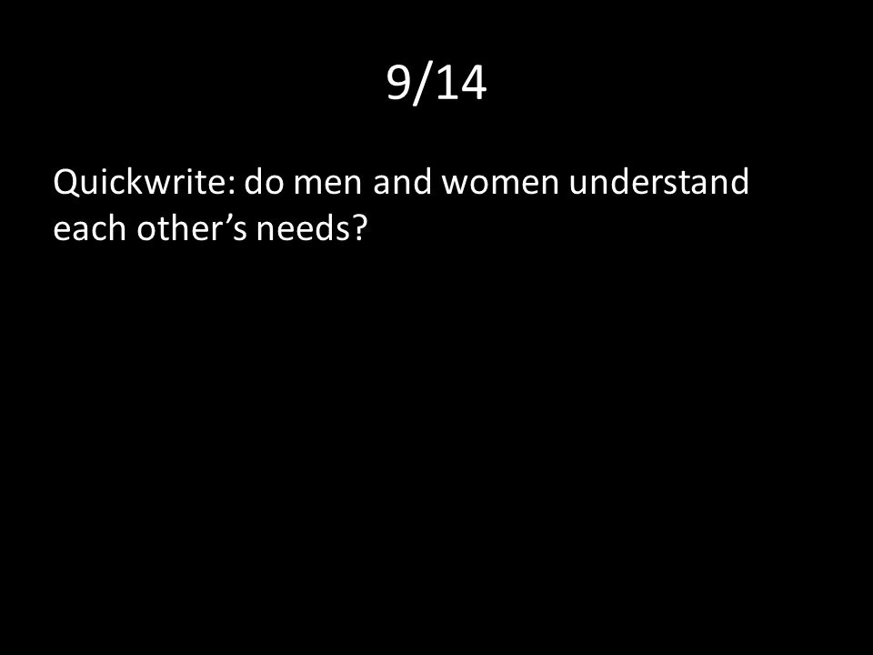 9/14 Quickwrite: do men and women understand each other's needs?