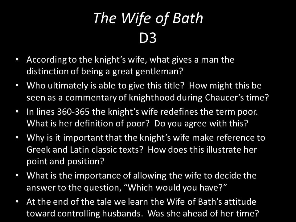 The Wife of Bath D3 According to the knight's wife, what gives a man the distinction of being a great gentleman? Who ultimately is able to give this t