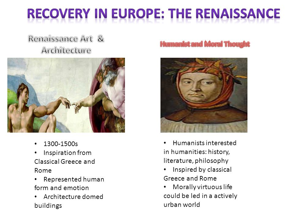 1300-1500s Inspiration from Classical Greece and Rome Represented human form and emotion Architecture domed buildings Humanists interested in humaniti