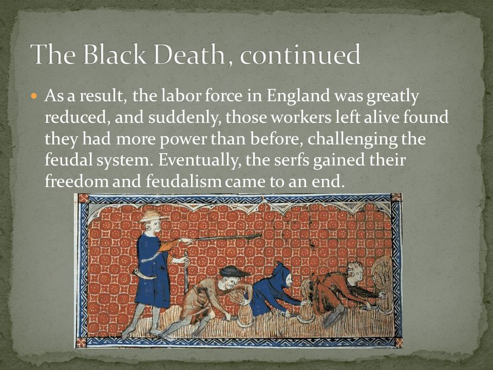 As a result, the labor force in England was greatly reduced, and suddenly, those workers left alive found they had more power than before, challenging