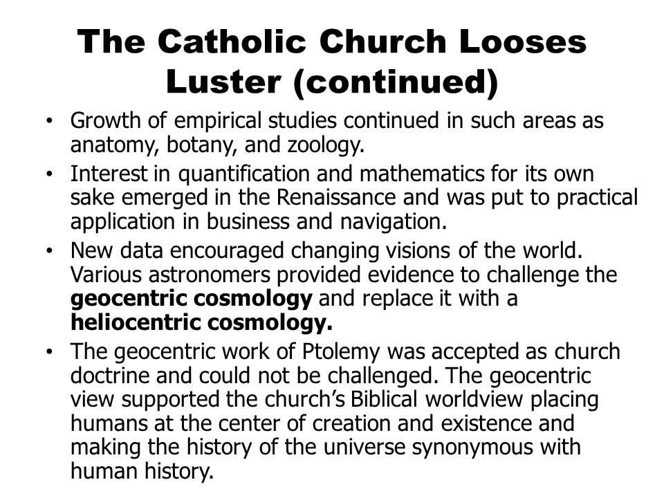 The Catholic Church Looses Luster (continued) Growth of empirical studies continued in such areas as anatomy, botany, and zoology.