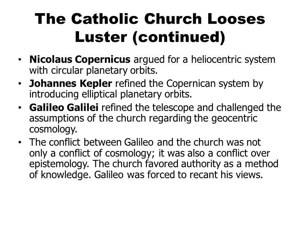 The Catholic Church Looses Luster (continued) Nicolaus Copernicus argued for a heliocentric system with circular planetary orbits.