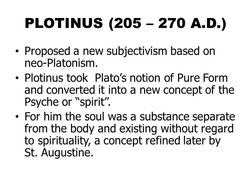 PLOTINUS (205 – 270 A.D.) Proposed a new subjectivism based on neo-Platonism.