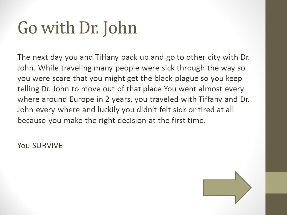 Go with Dr. John The next day you and Tiffany pack up and go to other city with Dr. John. While traveling many people were sick through the way so you