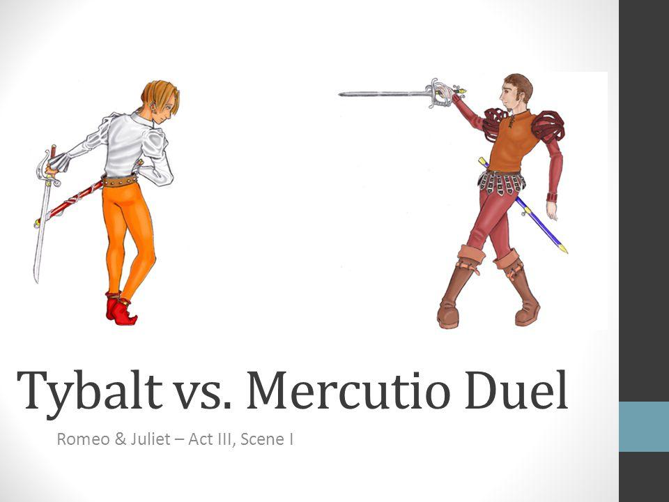 Tybalt vs. Mercutio Duel Romeo & Juliet – Act III, Scene I