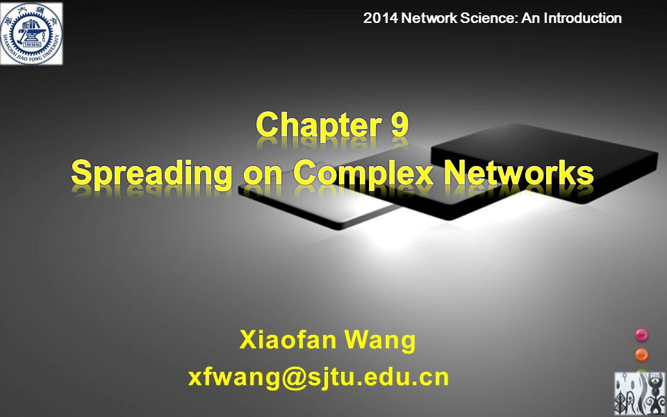 Xiaofan Wang xfwang@sjtu.edu.cn 2014 Network Science: An Introduction