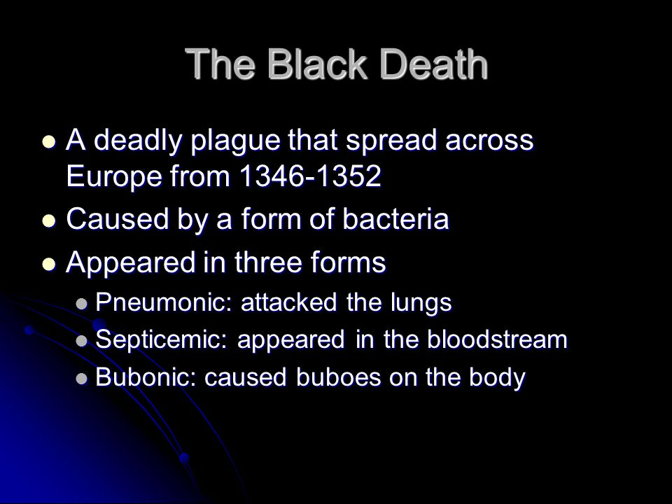 Spread of the Black Death By 1347, the bubonic plague had spread to Europe. Before it had finished taking its toll, one in three Europeans had died.