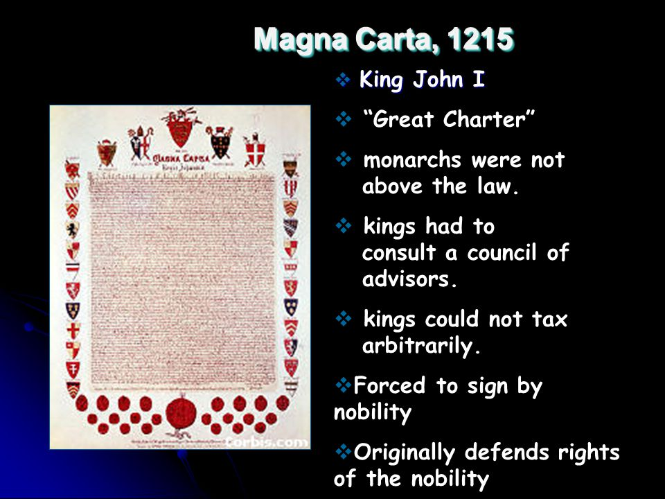Magna Carta, 1215  King John I  Great Charter  monarchs were not above the law.