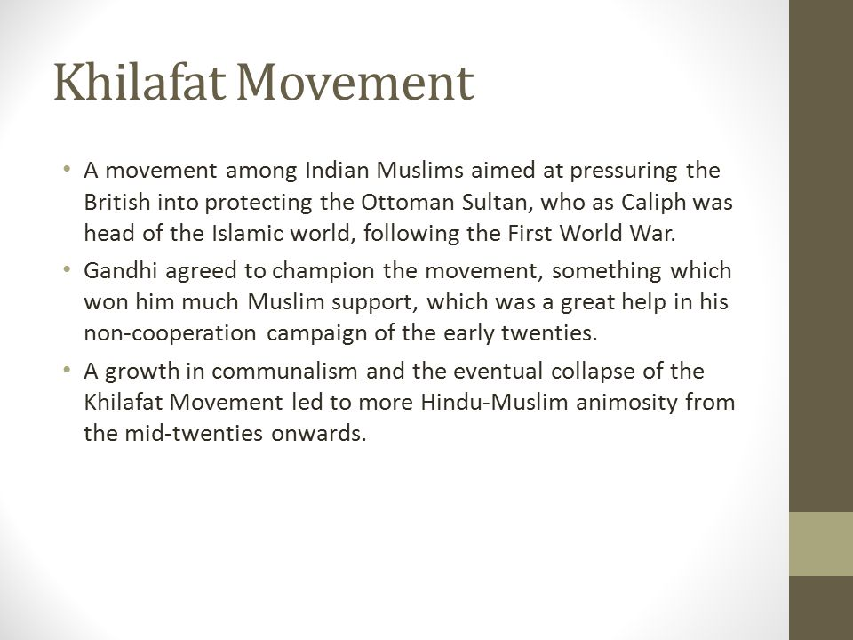 Khilafat Movement A movement among Indian Muslims aimed at pressuring the British into protecting the Ottoman Sultan, who as Caliph was head of the Is