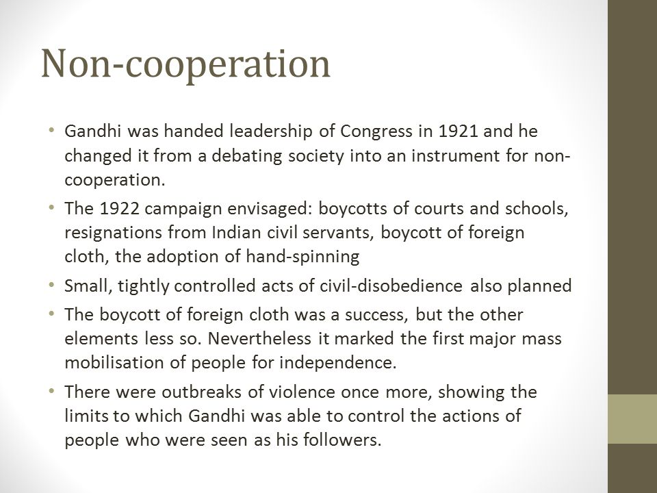Non-cooperation Gandhi was handed leadership of Congress in 1921 and he changed it from a debating society into an instrument for non- cooperation.