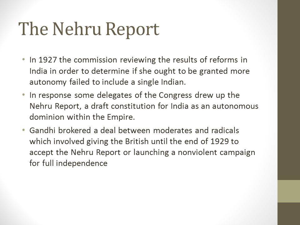 The Nehru Report In 1927 the commission reviewing the results of reforms in India in order to determine if she ought to be granted more autonomy faile