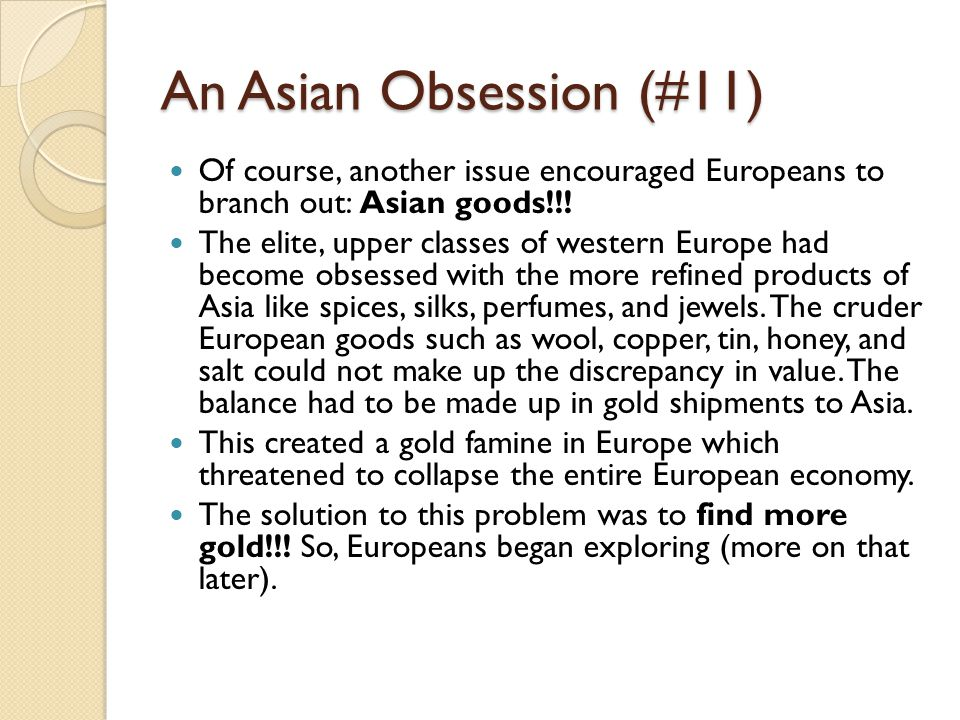 An Asian Obsession (#11) Of course, another issue encouraged Europeans to branch out: Asian goods!!! The elite, upper classes of western Europe had be