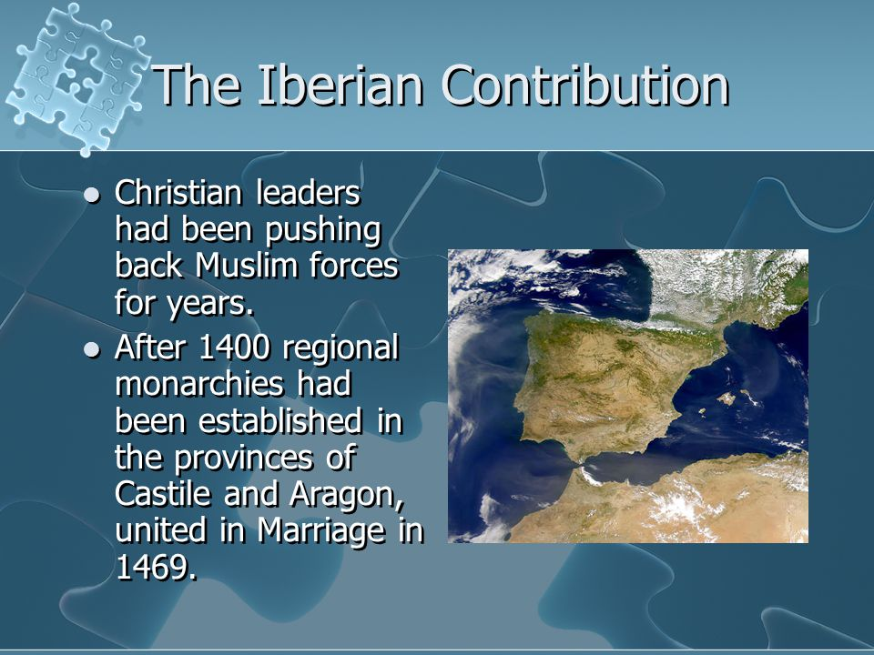 The Iberian Contribution Christian leaders had been pushing back Muslim forces for years. After 1400 regional monarchies had been established in the p