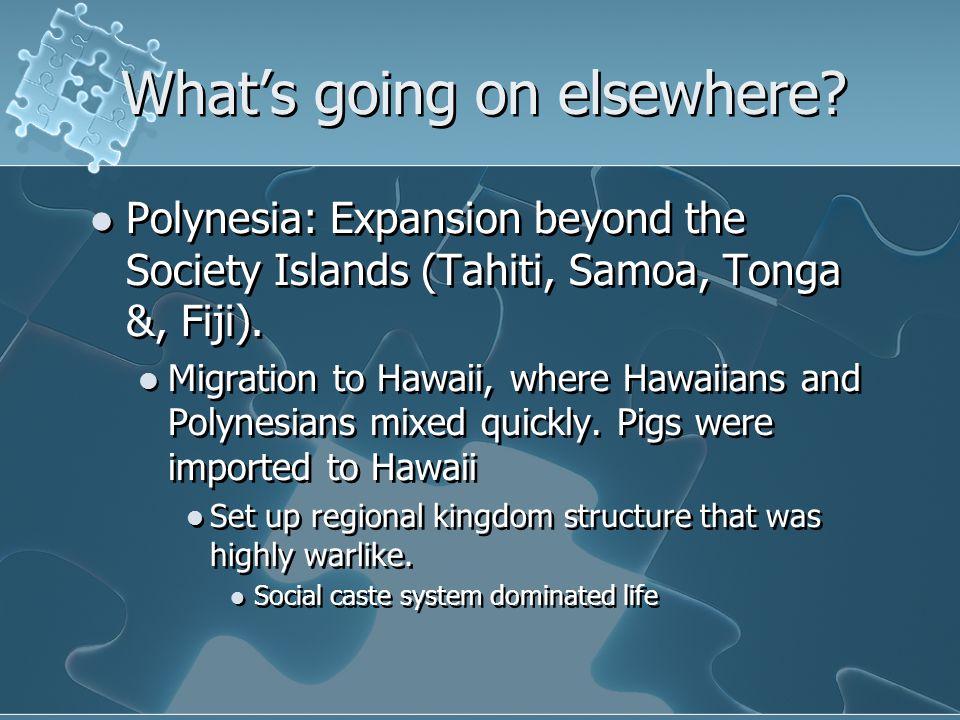 Polynesia: Expansion beyond the Society Islands (Tahiti, Samoa, Tonga &, Fiji). Migration to Hawaii, where Hawaiians and Polynesians mixed quickly. Pi