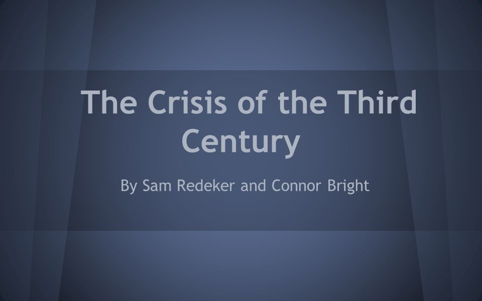 The Crisis of the Third Century By Sam Redeker and Connor Bright