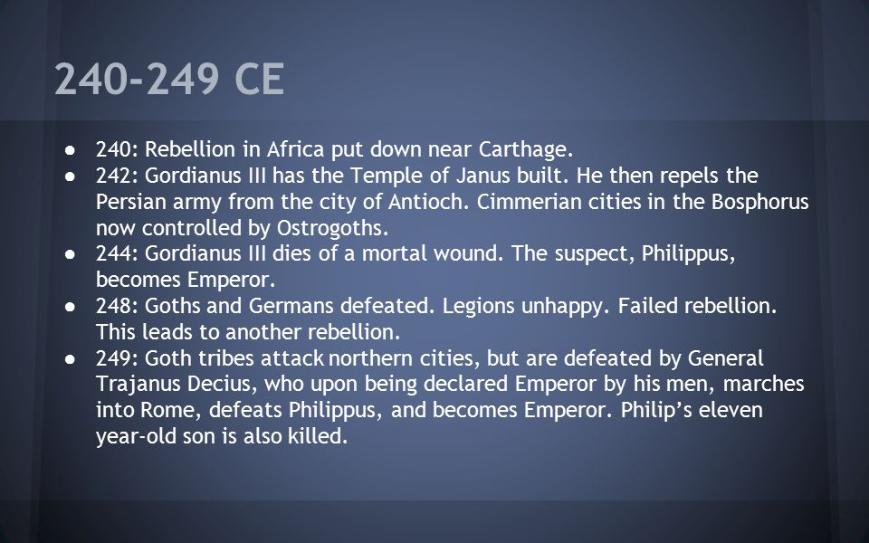 240-249 CE ● 240: Rebellion in Africa put down near Carthage. ● 242: Gordianus III has the Temple of Janus built. He then repels the Persian army from