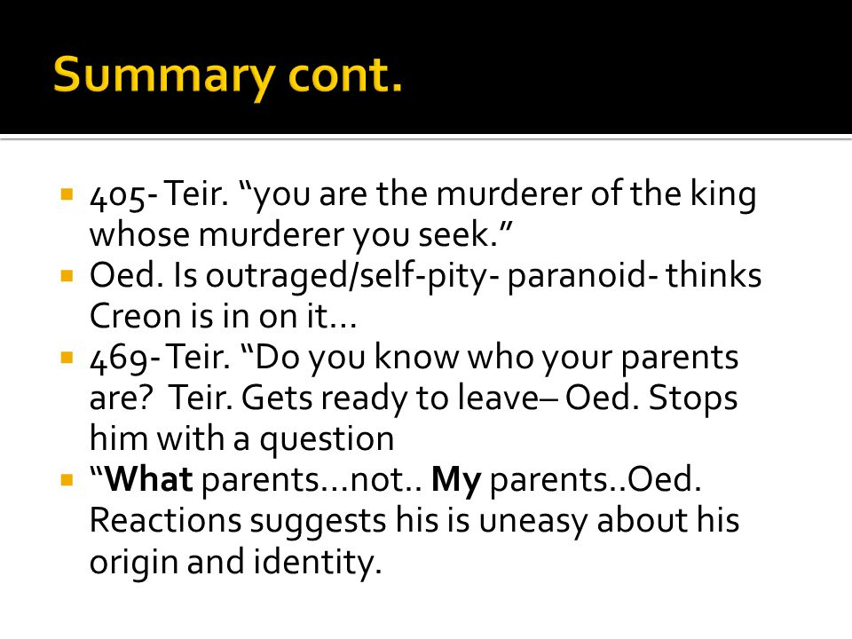  405- Teir. you are the murderer of the king whose murderer you seek.  Oed.