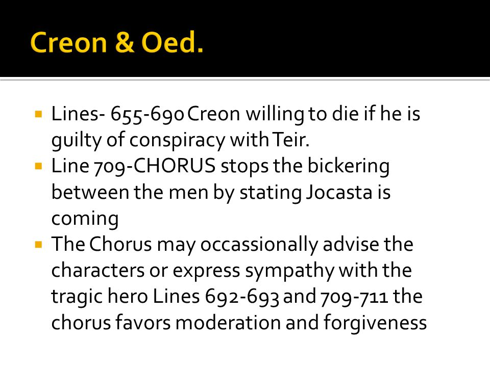  Lines- 655-690 Creon willing to die if he is guilty of conspiracy with Teir.