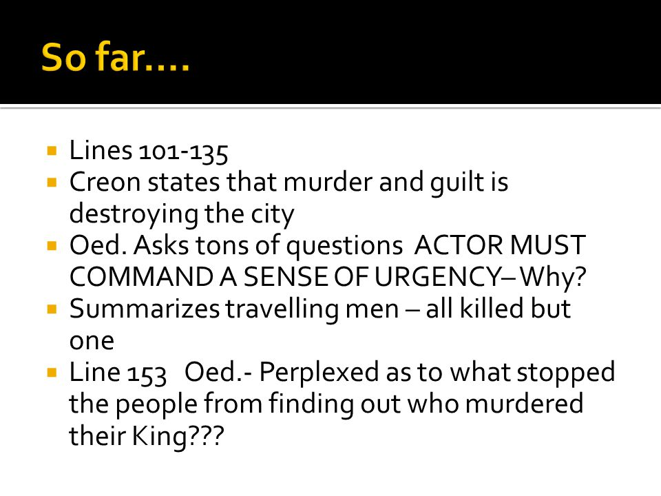  Lines 101-135  Creon states that murder and guilt is destroying the city  Oed.
