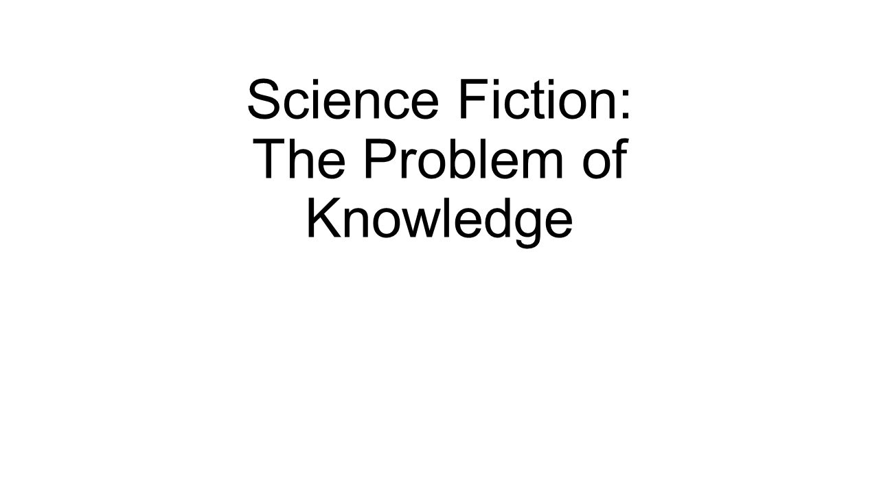 Science Fiction: The Problem of Knowledge