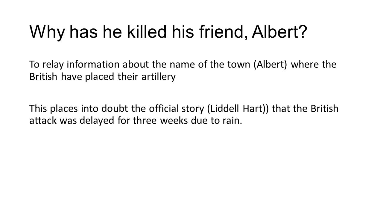 Why has he killed his friend, Albert.