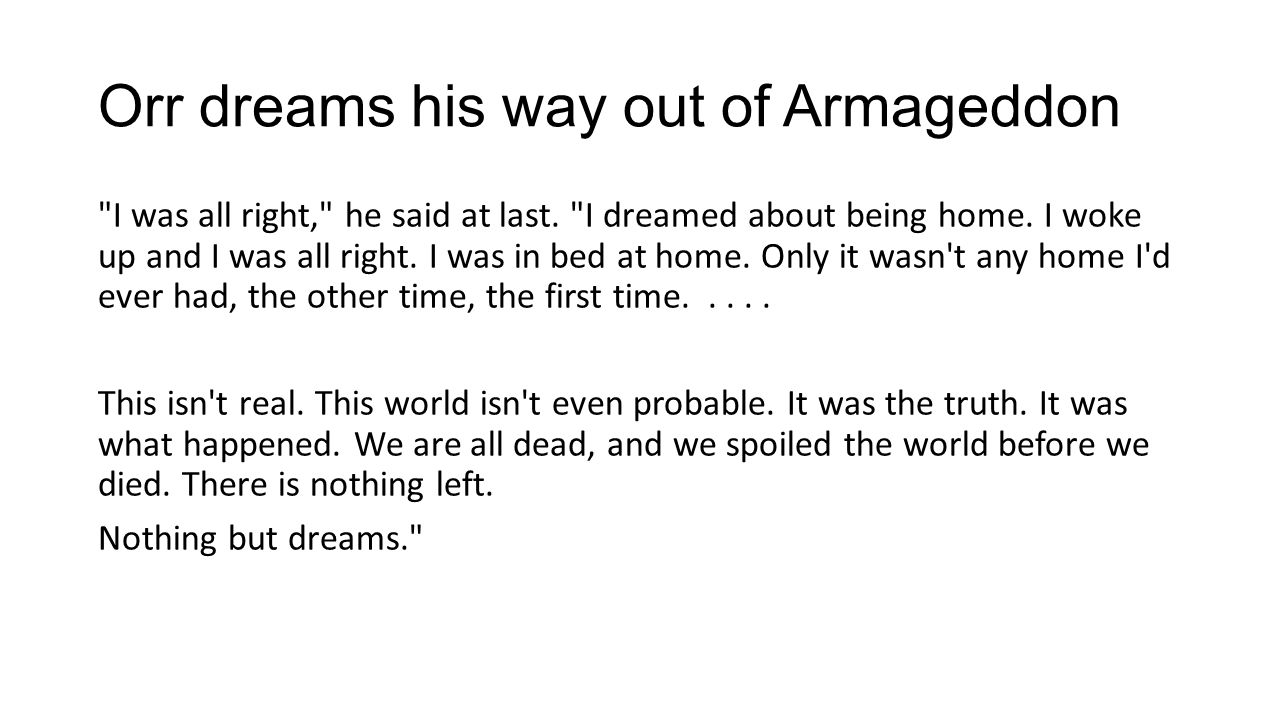 Orr dreams his way out of Armageddon I was all right, he said at last.