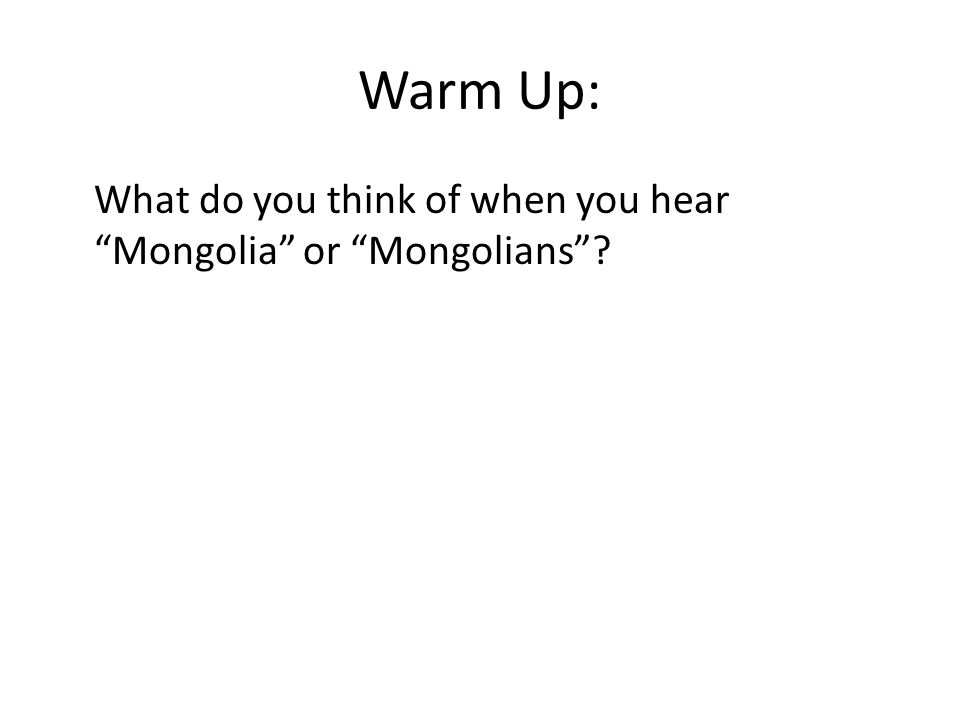 """Warm Up: What do you think of when you hear """"Mongolia"""" or """"Mongolians""""?"""