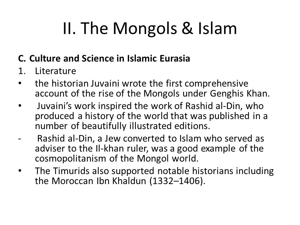 II. The Mongols & Islam C.Culture and Science in Islamic Eurasia 1.Literature the historian Juvaini wrote the first comprehensive account of the rise