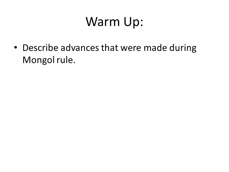 Warm Up: Describe advances that were made during Mongol rule.