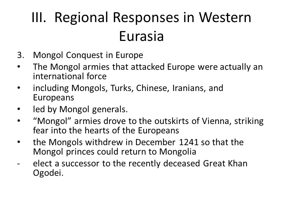 III. Regional Responses in Western Eurasia 3.Mongol Conquest in Europe The Mongol armies that attacked Europe were actually an international force inc