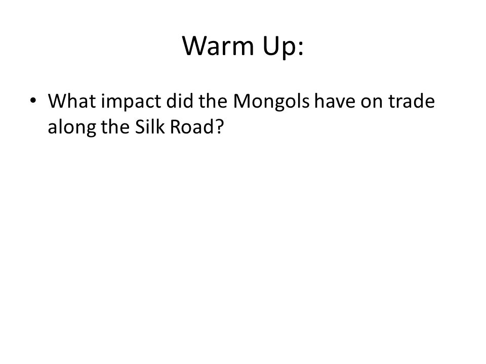 Warm Up: What impact did the Mongols have on trade along the Silk Road?