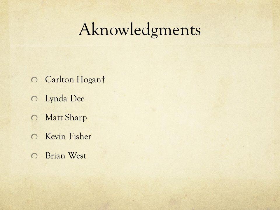 Aknowledgments Carlton Hogan† Lynda Dee Matt Sharp Kevin Fisher Brian West