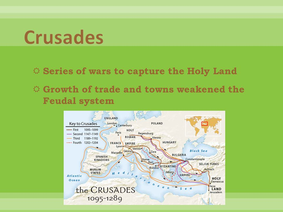  Series of wars to capture the Holy Land  Growth of trade and towns weakened the Feudal system