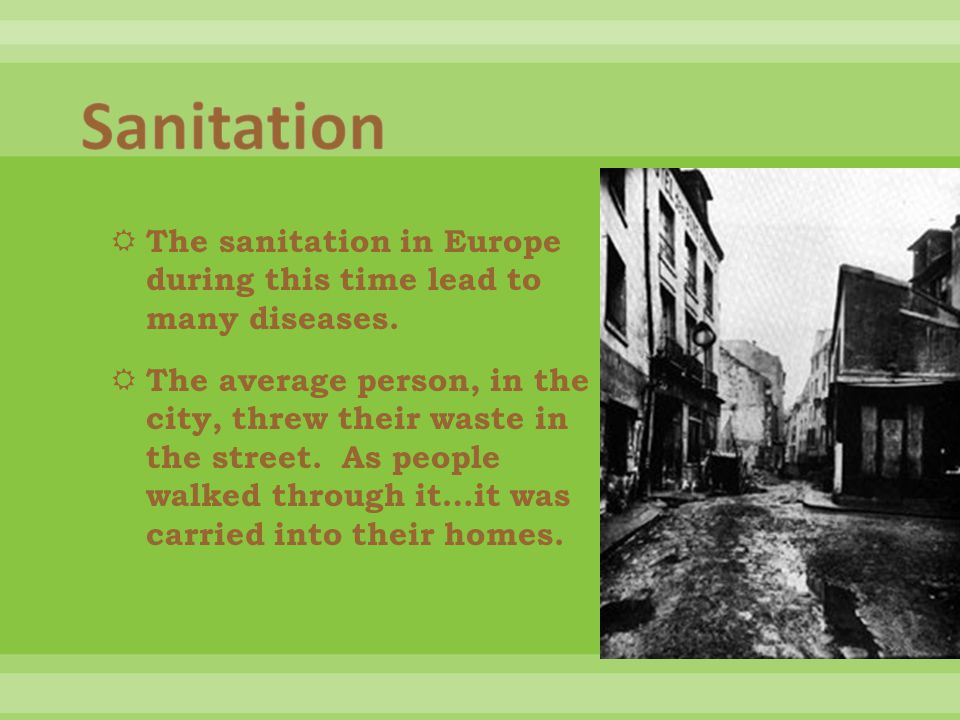  The sanitation in Europe during this time lead to many diseases.