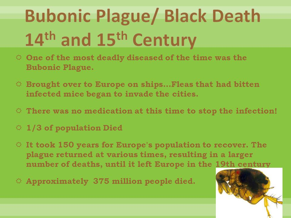  One of the most deadly diseased of the time was the Bubonic Plague.