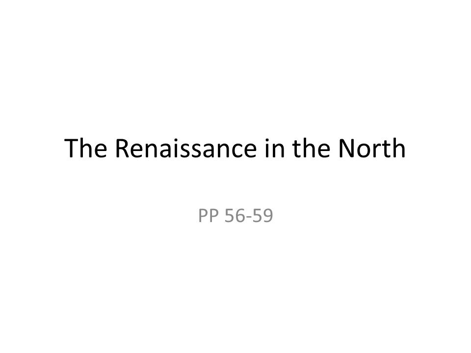 The Renaissance in the North PP 56-59