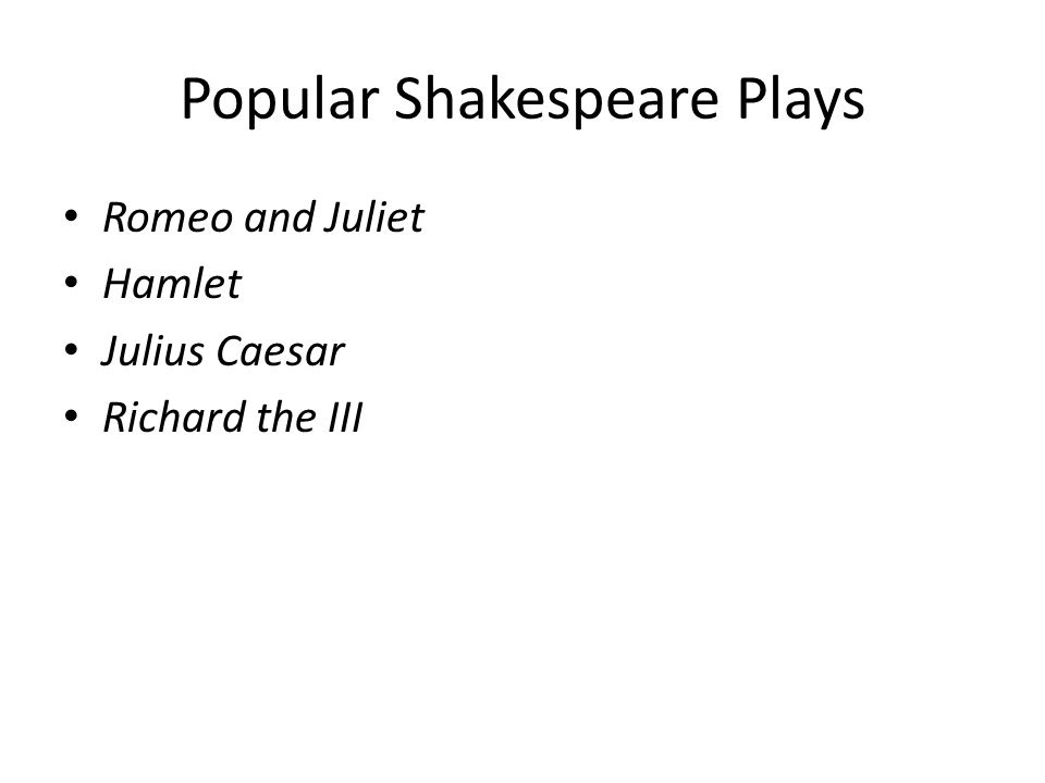 Popular Shakespeare Plays Romeo and Juliet Hamlet Julius Caesar Richard the III
