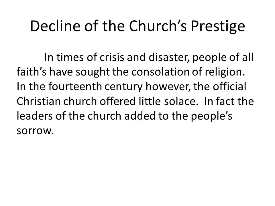 Decline of the Church's Prestige In times of crisis and disaster, people of all faith's have sought the consolation of religion. In the fourteenth cen