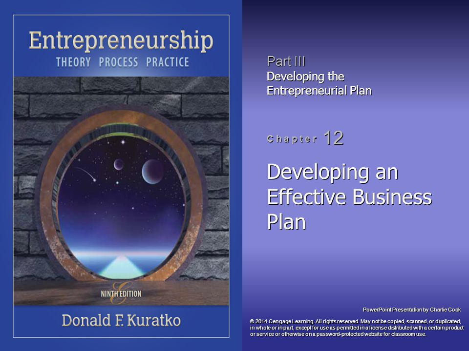 PowerPoint Presentation by Charlie Cook Part III Developing the Entrepreneurial Plan C h a p t e r 12 Developing an Effective Business Plan © 2014 Cen