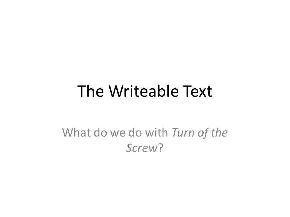 The Writeable Text What do we do with Turn of the Screw?
