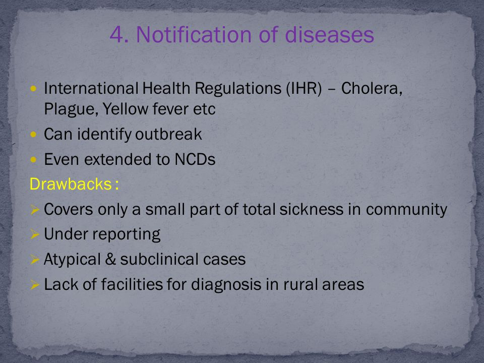 4. Notification of diseases International Health Regulations (IHR) – Cholera, Plague, Yellow fever etc Can identify outbreak Even extended to NCDs Dra